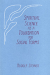 SPIRITUAL SCIENCE AS A FOUNDATION FOR SOCIAL FORMS