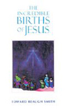 THE INCREDIBLE BIRTHS OF JESUS